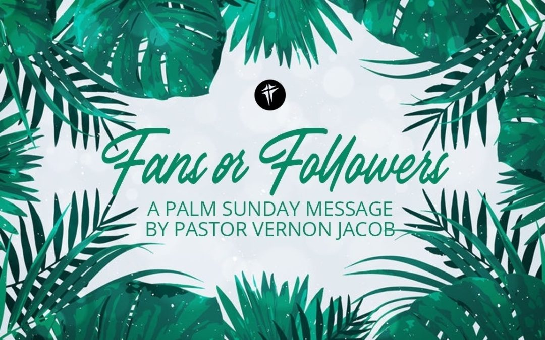 Fans Or Followers – Palm Sunday