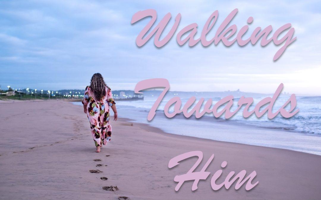Walking Towards Him…